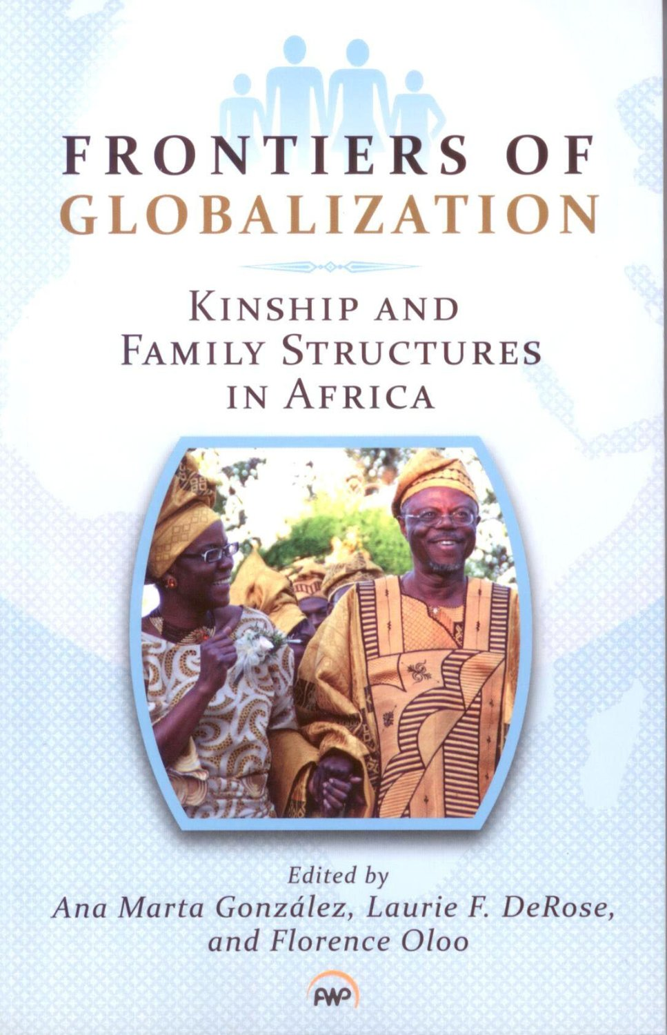 frontiers of globalization kinship and family structures in frontiers of globalization kinship and family structures in africa